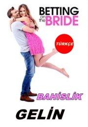 Bahislik Gelin Filmi (Betting On The Bride 2017)